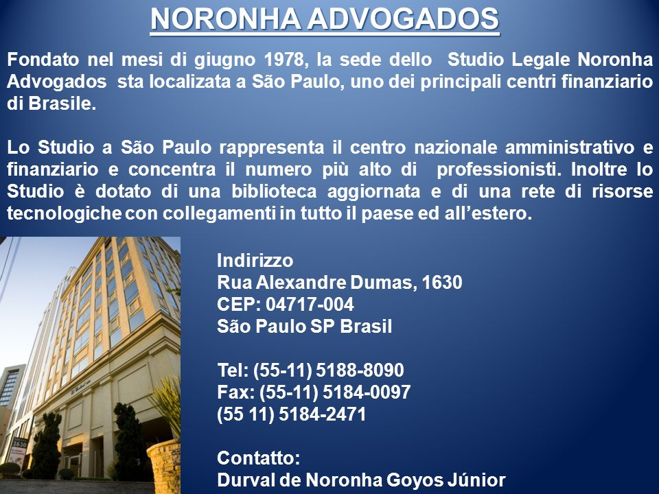 Indirizzo Rua Alexandre Dumas, 1630 CEP: 04717-004 São Paulo SP Brasil Tel: (55-11) 5188-8090 Fax: (55-11) 5184-0097 (55 11) 5184-2471 Contatto: Durva