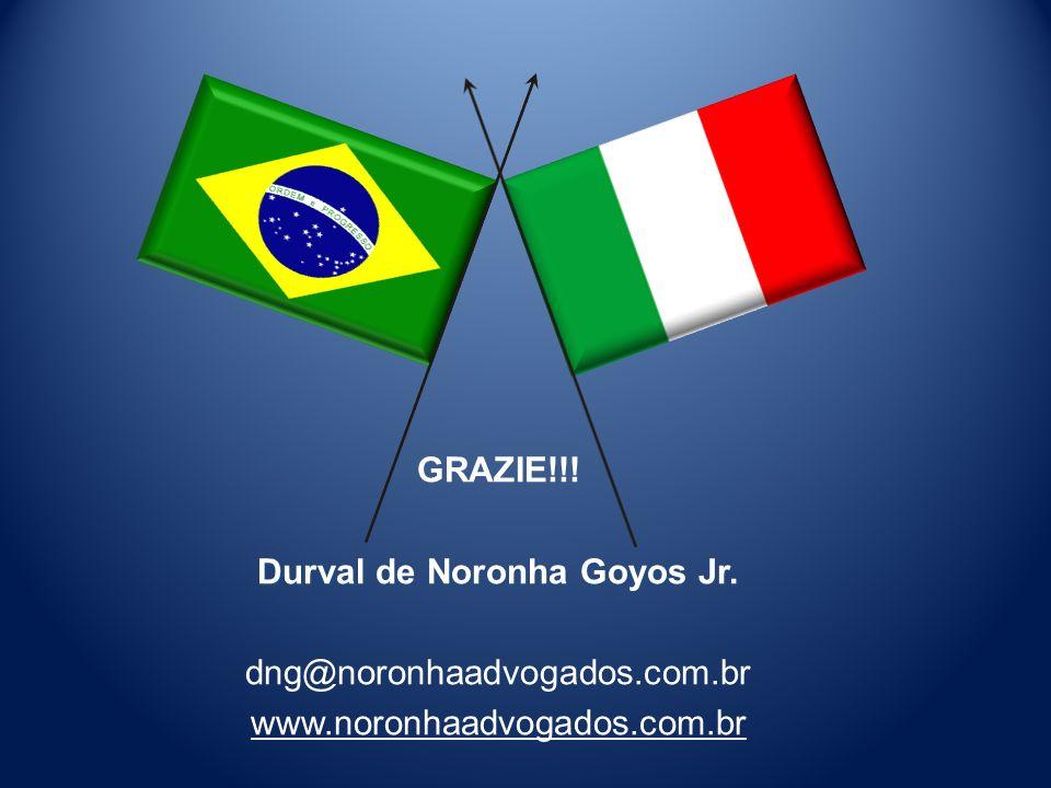 GRAZIE!!! Durval de Noronha Goyos Jr. dng@noronhaadvogados.com.br www.noronhaadvogados.com.br
