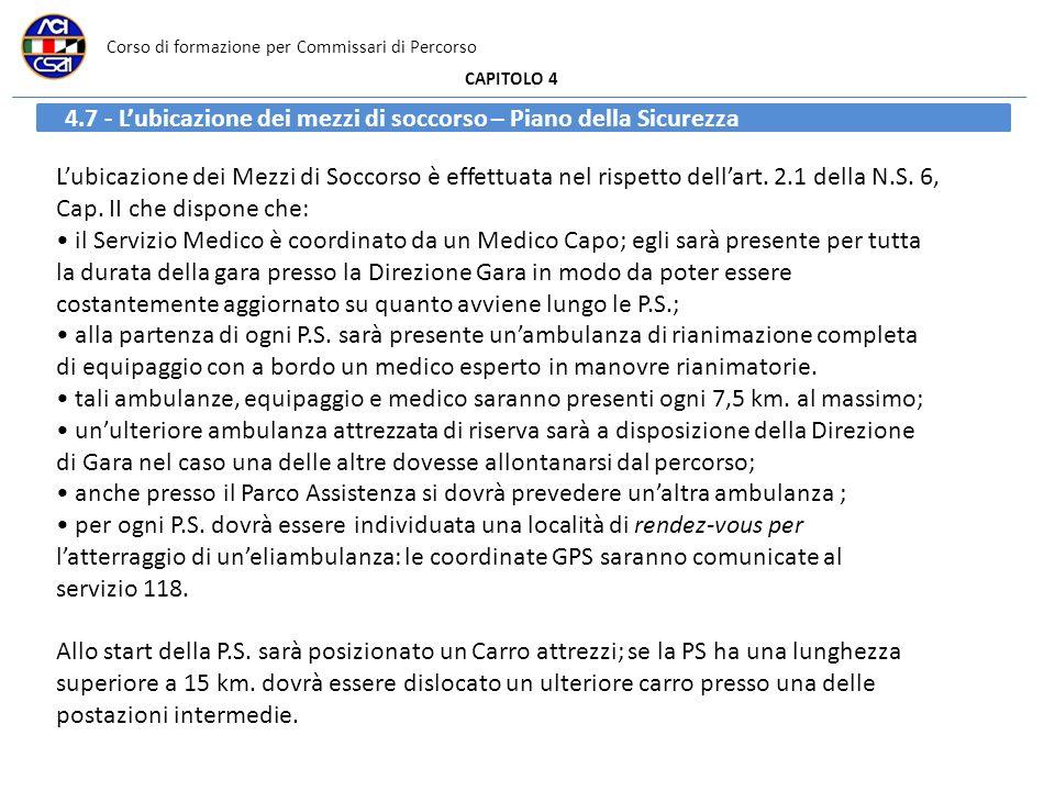 Corso di formazione per Commissari di Percorso CAPITOLO 4 4.7 - Lubicazione dei mezzi di soccorso – Piano della Sicurezza Lubicazione dei Mezzi di Soccorso è effettuata nel rispetto dellart.
