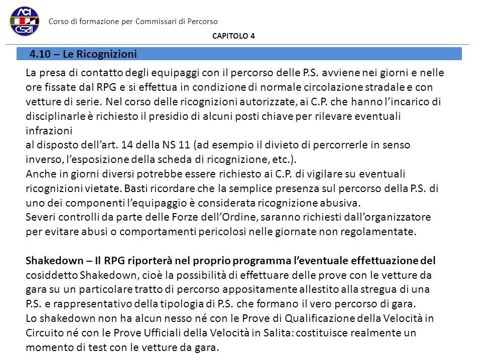 Corso di formazione per Commissari di Percorso CAPITOLO 4 4.10 – Le Ricognizioni La presa di contatto degli equipaggi con il percorso delle P.S.