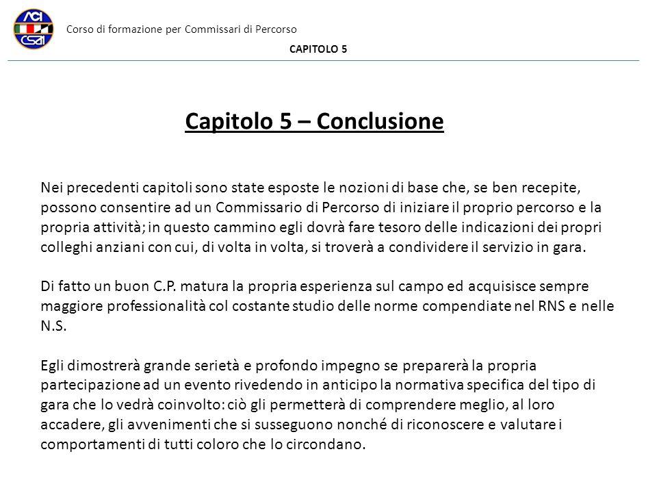 Corso di formazione per Commissari di Percorso CAPITOLO 5 Nei precedenti capitoli sono state esposte le nozioni di base che, se ben recepite, possono