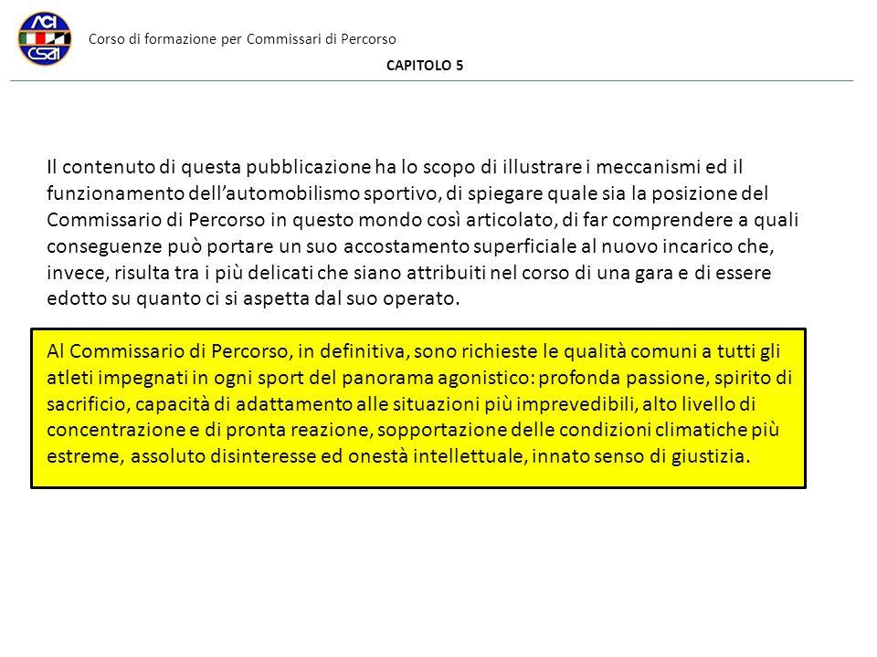 Corso di formazione per Commissari di Percorso CAPITOLO 5 Il contenuto di questa pubblicazione ha lo scopo di illustrare i meccanismi ed il funzioname