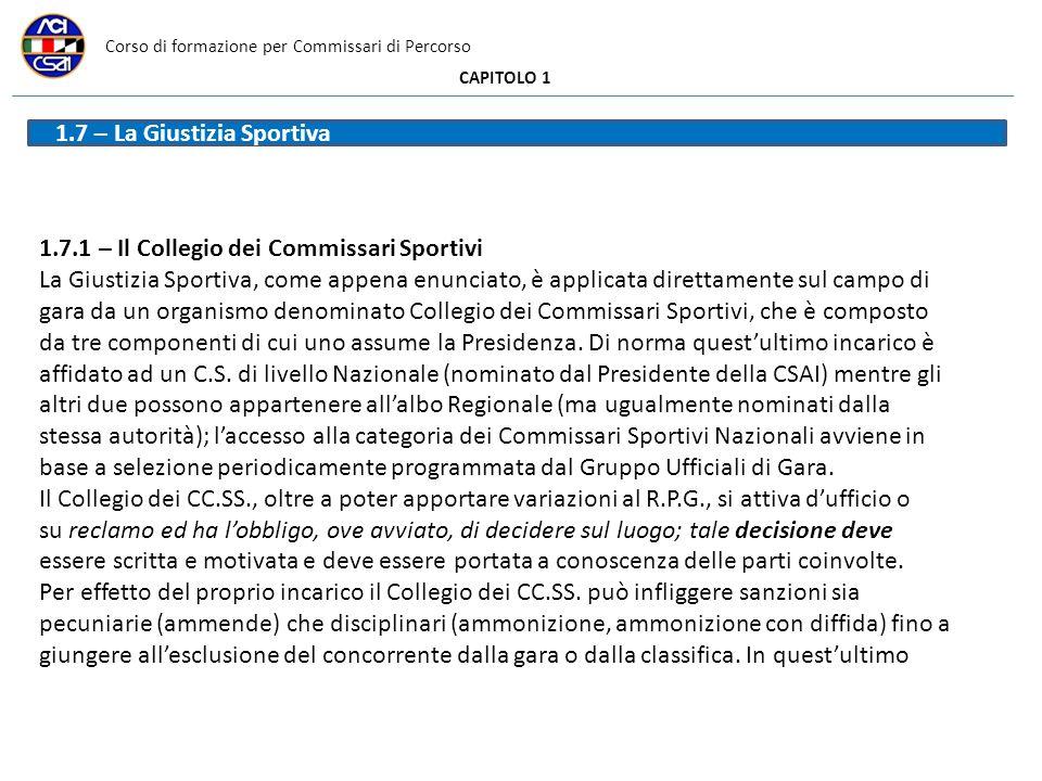 Corso di formazione per Commissari di Percorso CAPITOLO 1 1.7 – La Giustizia Sportiva 1.7.1 – Il Collegio dei Commissari Sportivi La Giustizia Sportiv