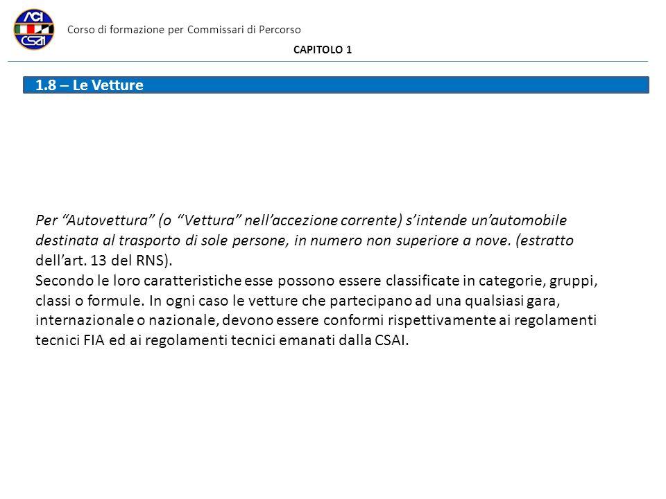 Corso di formazione per Commissari di Percorso CAPITOLO 1 1.8 – Le Vetture Per Autovettura (o Vettura nellaccezione corrente) sintende unautomobile de
