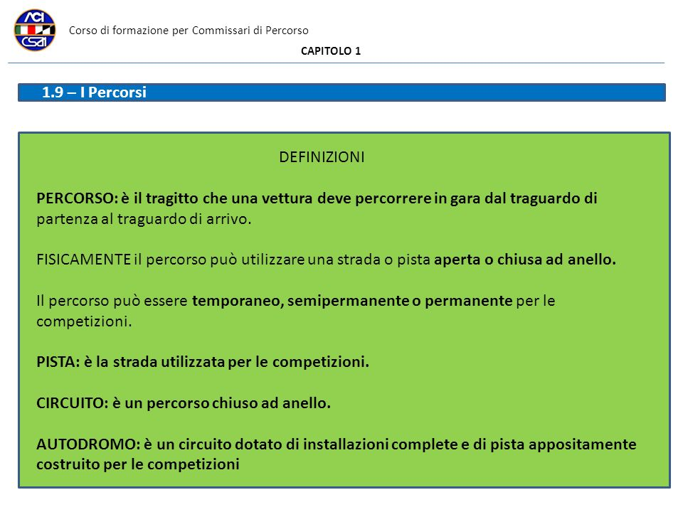 Corso di formazione per Commissari di Percorso CAPITOLO 1 1.9 – I Percorsi DEFINIZIONI PERCORSO: è il tragitto che una vettura deve percorrere in gara