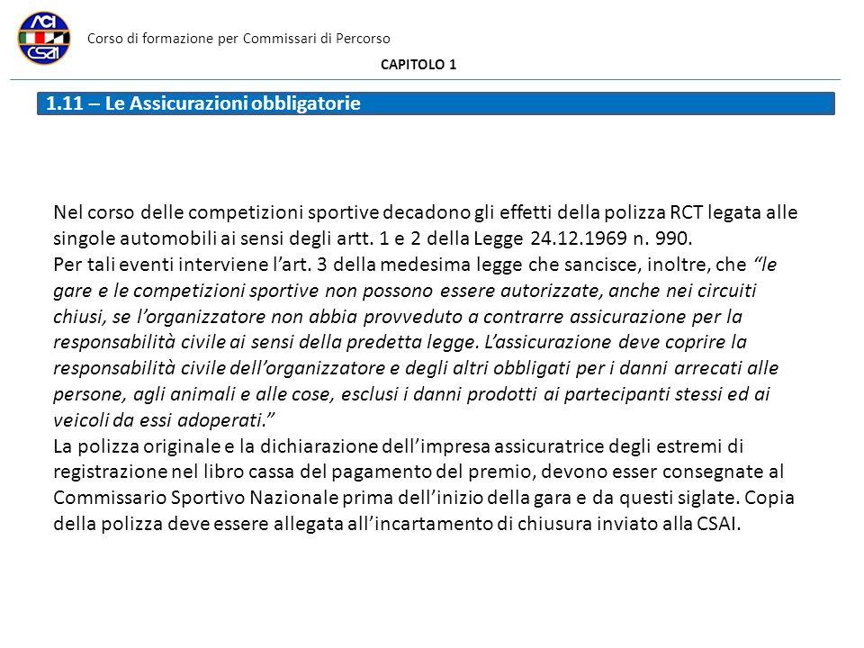 Corso di formazione per Commissari di Percorso CAPITOLO 1 1.11 – Le Assicurazioni obbligatorie Nel corso delle competizioni sportive decadono gli effe