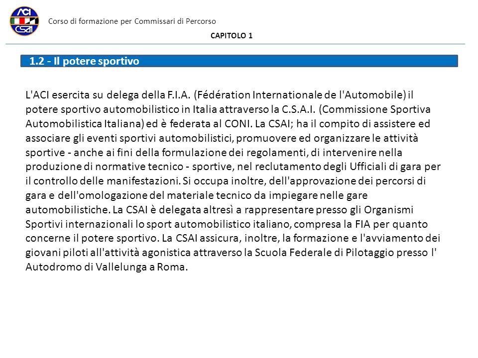 Corso di formazione per Commissari di Percorso CAPITOLO 1 L'ACI esercita su delega della F.I.A. (Fédération Internationale de l'Automobile) il potere
