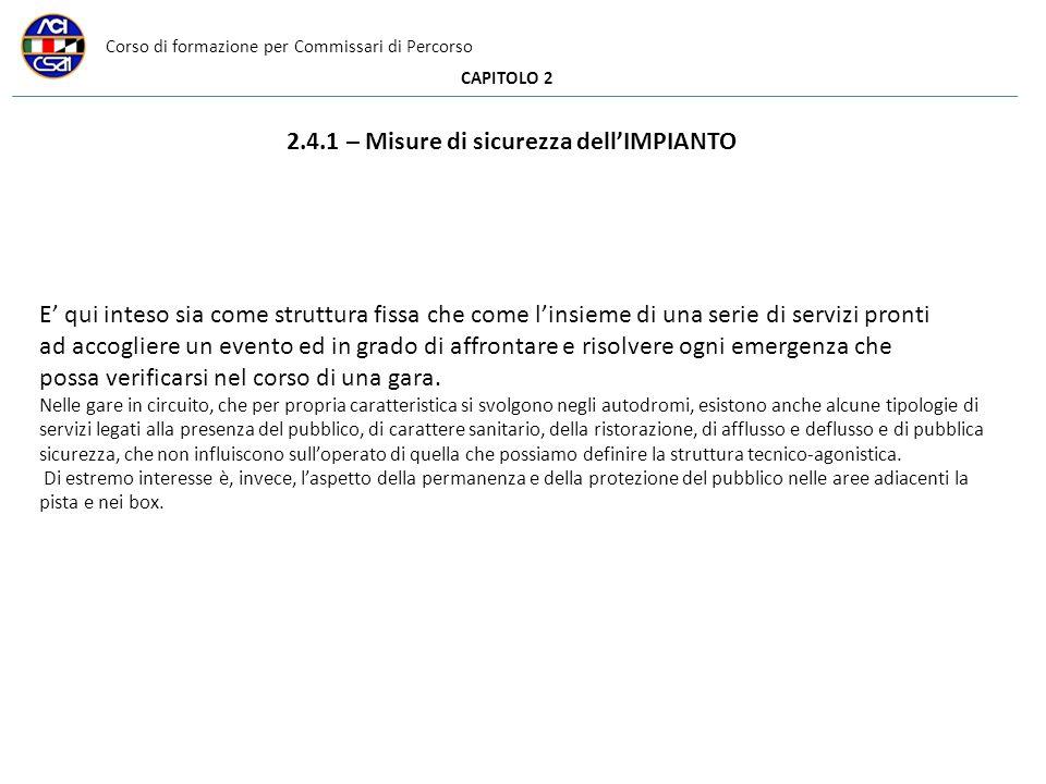 Corso di formazione per Commissari di Percorso CAPITOLO 2 2.4.1 – Misure di sicurezza dellIMPIANTO E qui inteso sia come struttura fissa che come lins