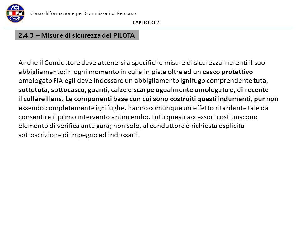 Corso di formazione per Commissari di Percorso CAPITOLO 2 2.4.3 – Misure di sicurezza del PILOTA Anche il Conduttore deve attenersi a specifiche misur