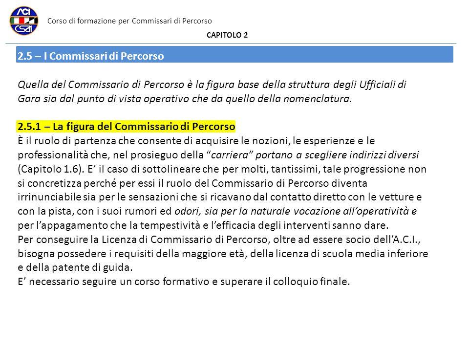 Corso di formazione per Commissari di Percorso CAPITOLO 2 2.5 – I Commissari di Percorso Quella del Commissario di Percorso è la figura base della str