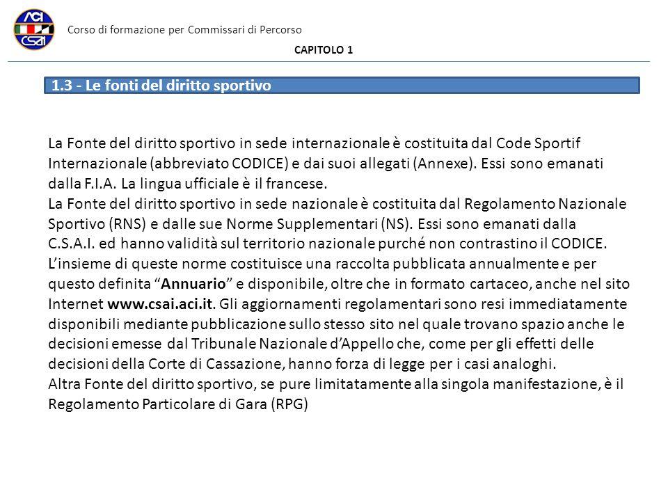 Corso di formazione per Commissari di Percorso CAPITOLO 1 La Fonte del diritto sportivo in sede internazionale è costituita dal Code Sportif Internazionale (abbreviato CODICE) e dai suoi allegati (Annexe).