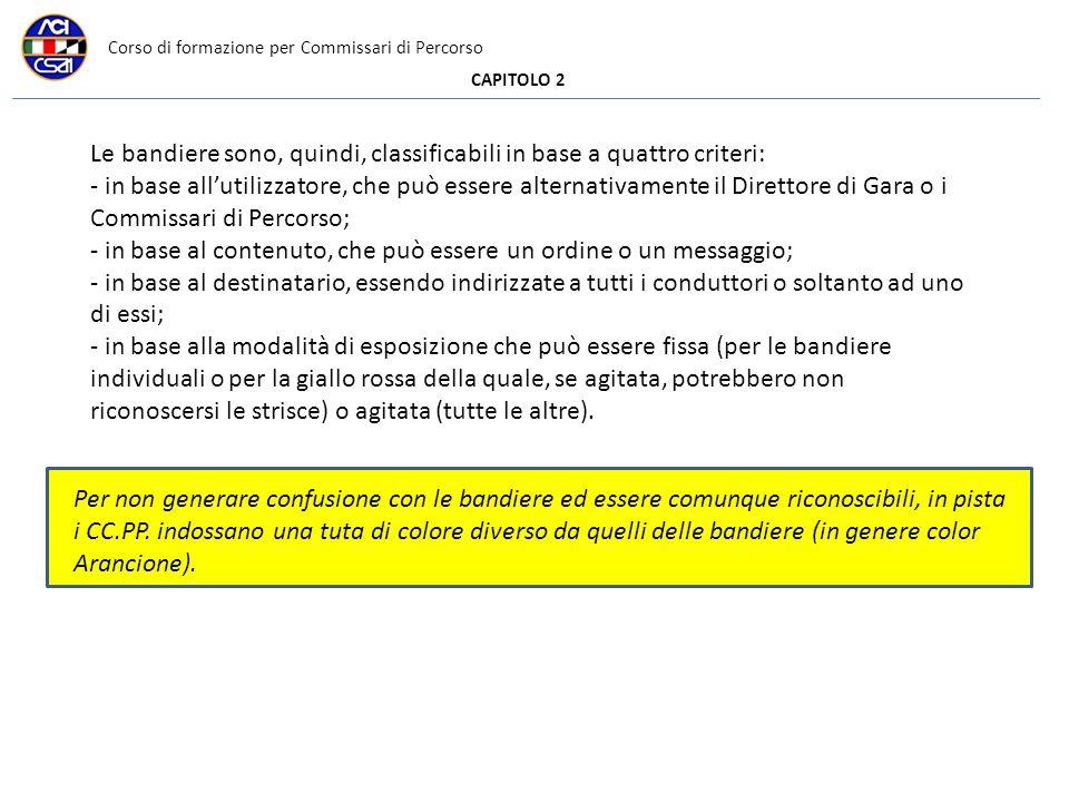 Corso di formazione per Commissari di Percorso CAPITOLO 2 Le bandiere sono, quindi, classificabili in base a quattro criteri: - in base allutilizzator