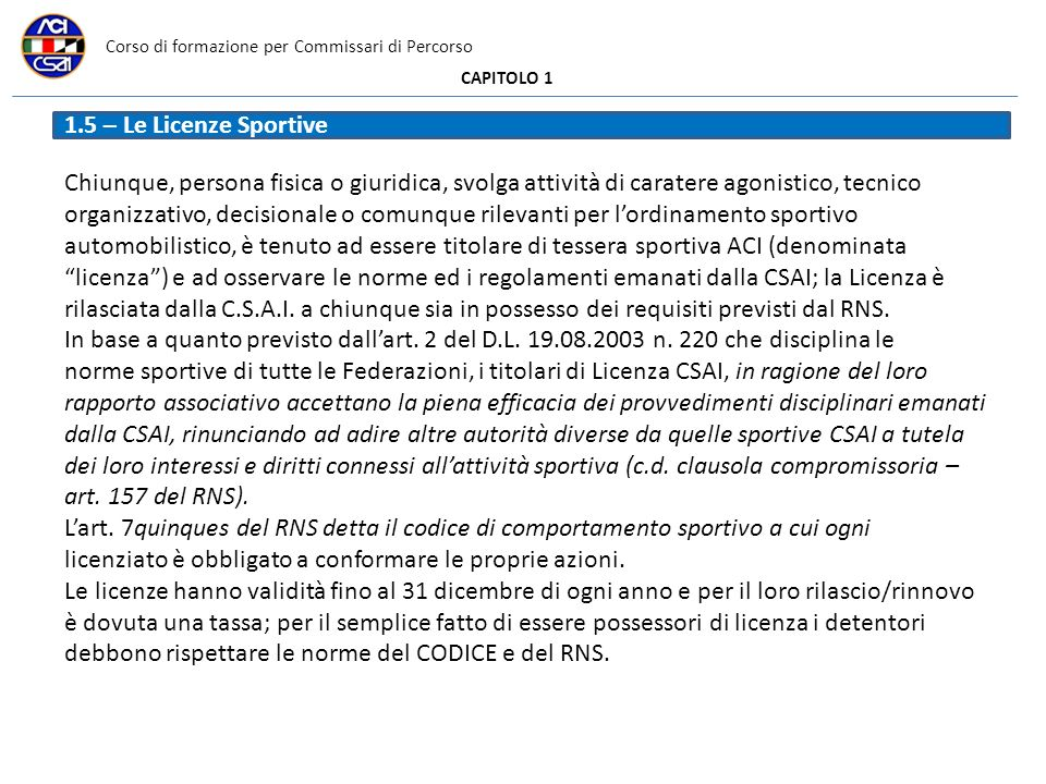 Corso di formazione per Commissari di Percorso CAPITOLO 1 Chiunque, persona fisica o giuridica, svolga attività di caratere agonistico, tecnico organi