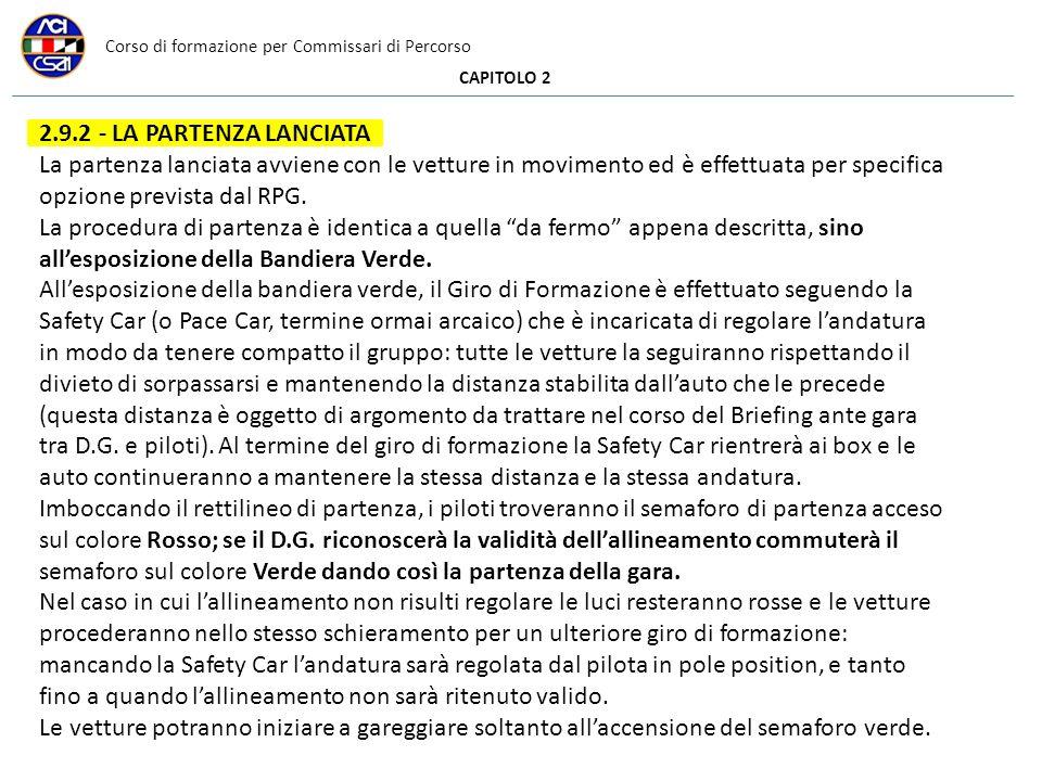 Corso di formazione per Commissari di Percorso CAPITOLO 2 2.9.2 - LA PARTENZA LANCIATA La partenza lanciata avviene con le vetture in movimento ed è e