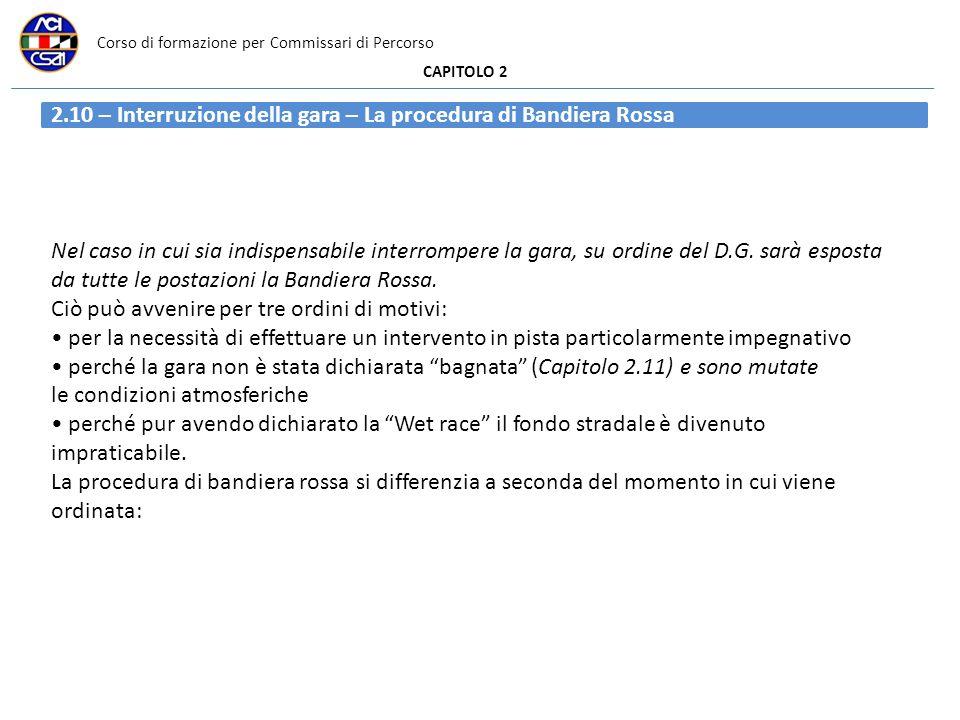 Corso di formazione per Commissari di Percorso CAPITOLO 2 2.10 – Interruzione della gara – La procedura di Bandiera Rossa Nel caso in cui sia indispen