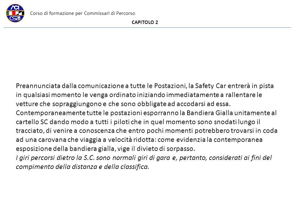 Corso di formazione per Commissari di Percorso CAPITOLO 2 Preannunciata dalla comunicazione a tutte le Postazioni, la Safety Car entrerà in pista in q
