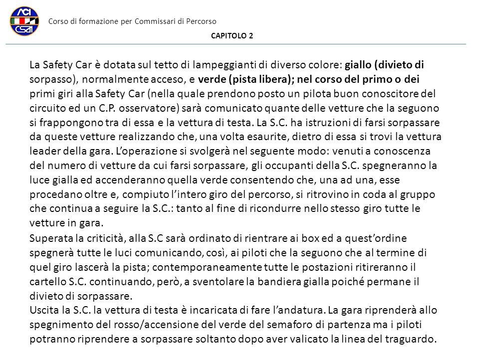 Corso di formazione per Commissari di Percorso CAPITOLO 2 La Safety Car è dotata sul tetto di lampeggianti di diverso colore: giallo (divieto di sorpa