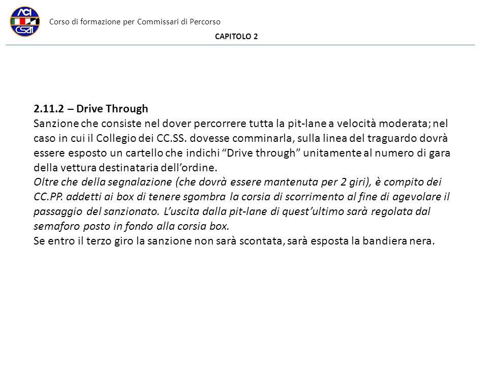 Corso di formazione per Commissari di Percorso CAPITOLO 2 2.11.2 – Drive Through Sanzione che consiste nel dover percorrere tutta la pit-lane a velocità moderata; nel caso in cui il Collegio dei CC.SS.