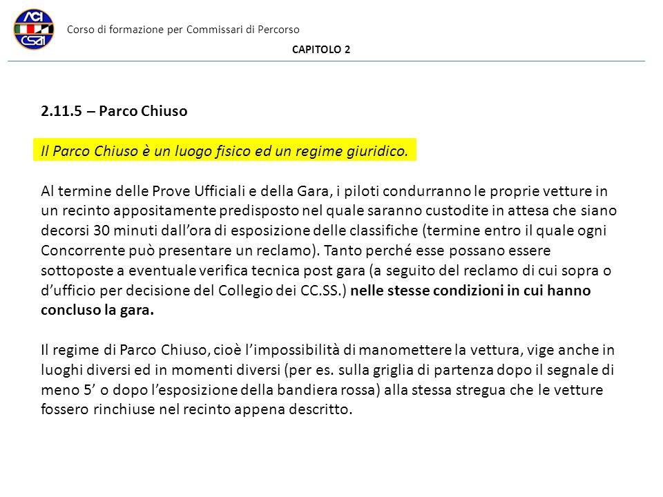 Corso di formazione per Commissari di Percorso CAPITOLO 2 2.11.5 – Parco Chiuso Il Parco Chiuso è un luogo fisico ed un regime giuridico. Al termine d