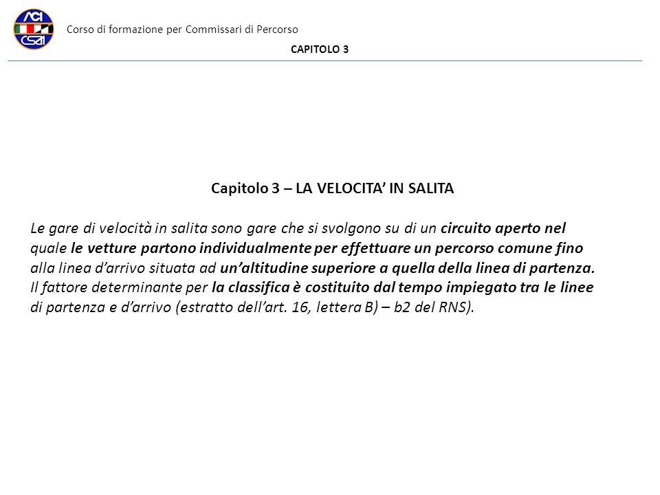 Corso di formazione per Commissari di Percorso CAPITOLO 3 Capitolo 3 – LA VELOCITA IN SALITA Le gare di velocità in salita sono gare che si svolgono s