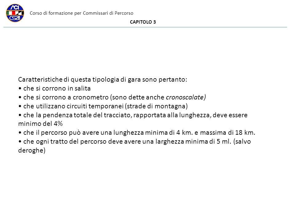 Corso di formazione per Commissari di Percorso CAPITOLO 3 Caratteristiche di questa tipologia di gara sono pertanto: che si corrono in salita che si c