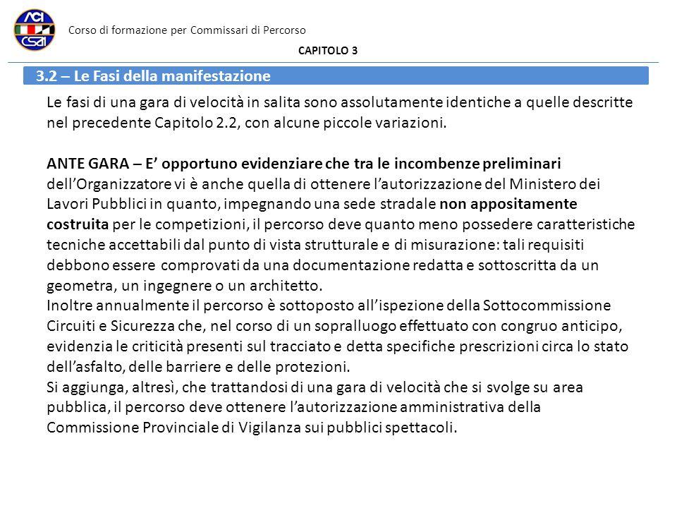 Corso di formazione per Commissari di Percorso CAPITOLO 3 3.2 – Le Fasi della manifestazione Le fasi di una gara di velocità in salita sono assolutame