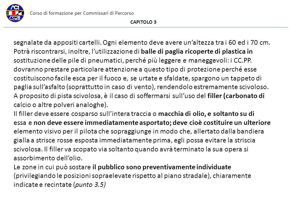 Corso di formazione per Commissari di Percorso CAPITOLO 3 segnalate da appositi cartelli. Ogni elemento deve avere unaltezza tra i 60 ed i 70 cm. Potr