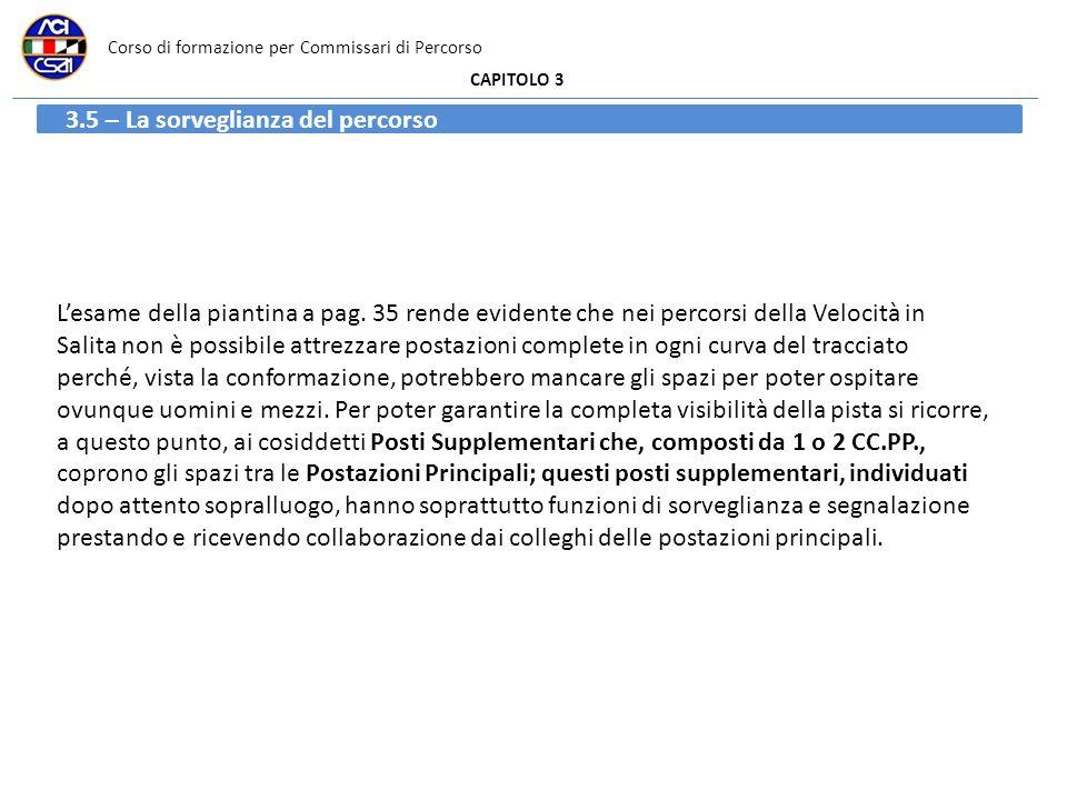 Corso di formazione per Commissari di Percorso CAPITOLO 3 3.5 – La sorveglianza del percorso Lesame della piantina a pag. 35 rende evidente che nei pe