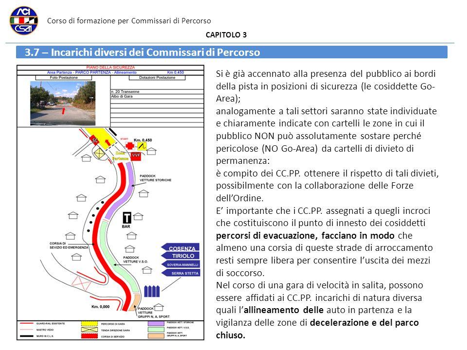 Corso di formazione per Commissari di Percorso CAPITOLO 3 3.7 – Incarichi diversi dei Commissari di Percorso Si è già accennato alla presenza del pubb