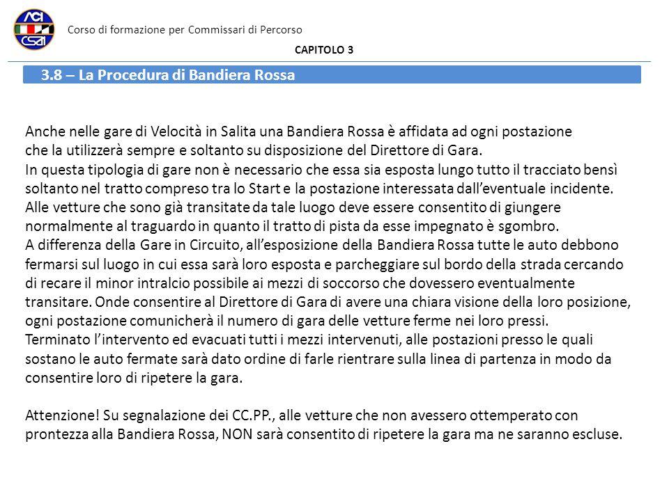 Corso di formazione per Commissari di Percorso CAPITOLO 3 3.8 – La Procedura di Bandiera Rossa Anche nelle gare di Velocità in Salita una Bandiera Ros