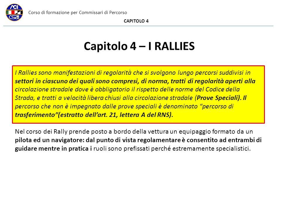 Corso di formazione per Commissari di Percorso CAPITOLO 4 Capitolo 4 – I RALLIES I Rallies sono manifestazioni di regolarità che si svolgono lungo per