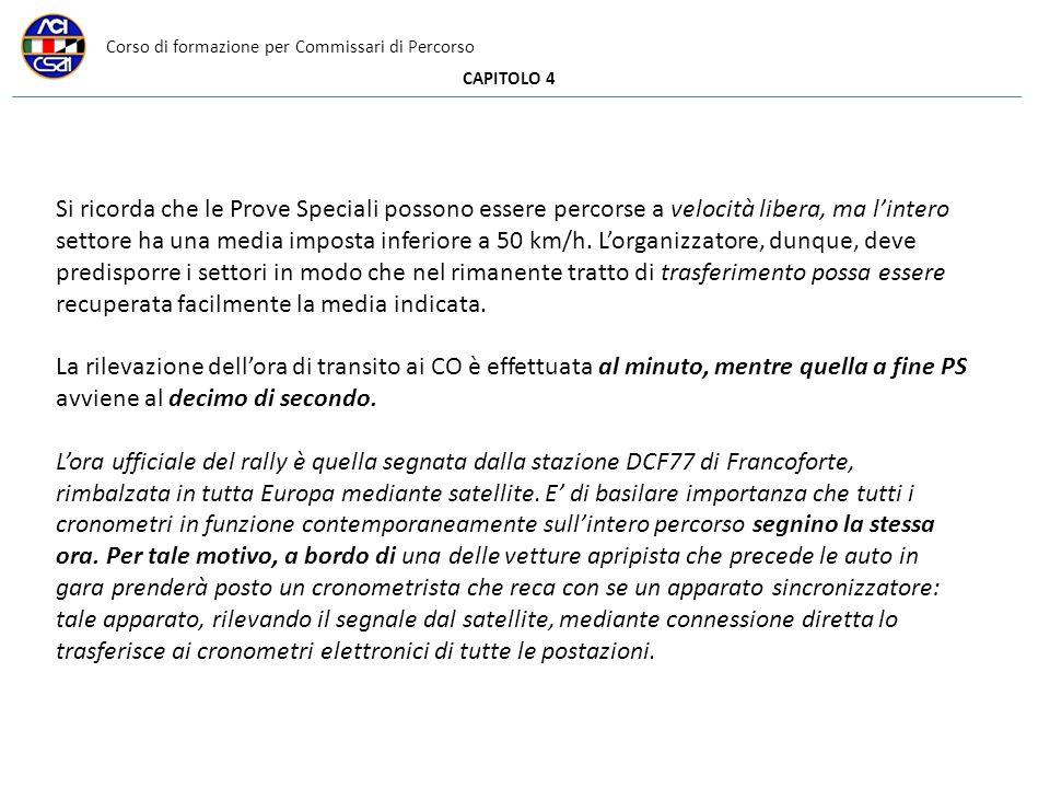 Corso di formazione per Commissari di Percorso CAPITOLO 4 Si ricorda che le Prove Speciali possono essere percorse a velocità libera, ma lintero settore ha una media imposta inferiore a 50 km/h.