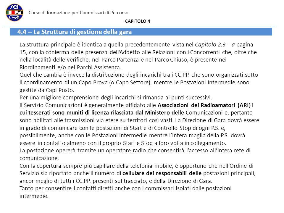 Corso di formazione per Commissari di Percorso CAPITOLO 4 4.4 – La Struttura di gestione della gara La struttura principale è identica a quella preced