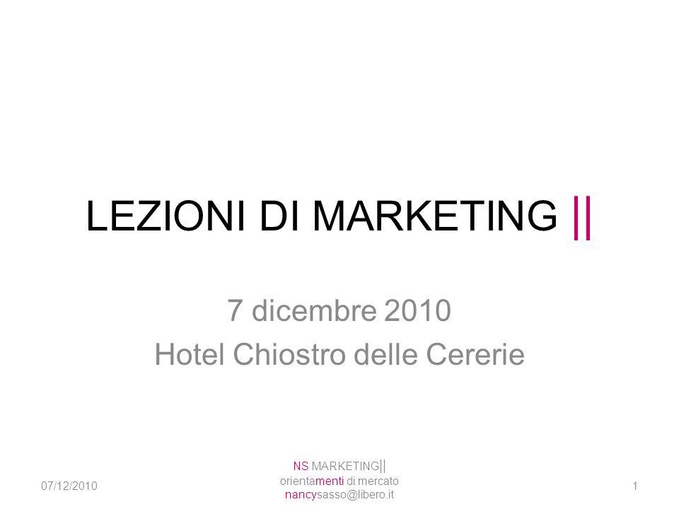 LEZIONI DI MARKETING    7 dicembre 2010 Hotel Chiostro delle Cererie 1 NS MARKETING    orientamenti di mercato nancysasso@libero.it 07/12/2010