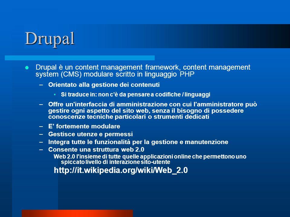 Drupal Drupal è un content management framework, content management system (CMS) modulare scritto in linguaggio PHP –Orientato alla gestione dei conte