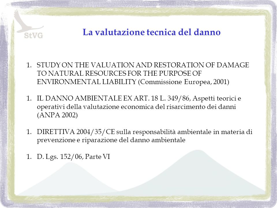 La valutazione tecnica del danno 1.STUDY ON THE VALUATION AND RESTORATION OF DAMAGE TO NATURAL RESOURCES FOR THE PURPOSE OF ENVIRONMENTAL LIABILITY (C