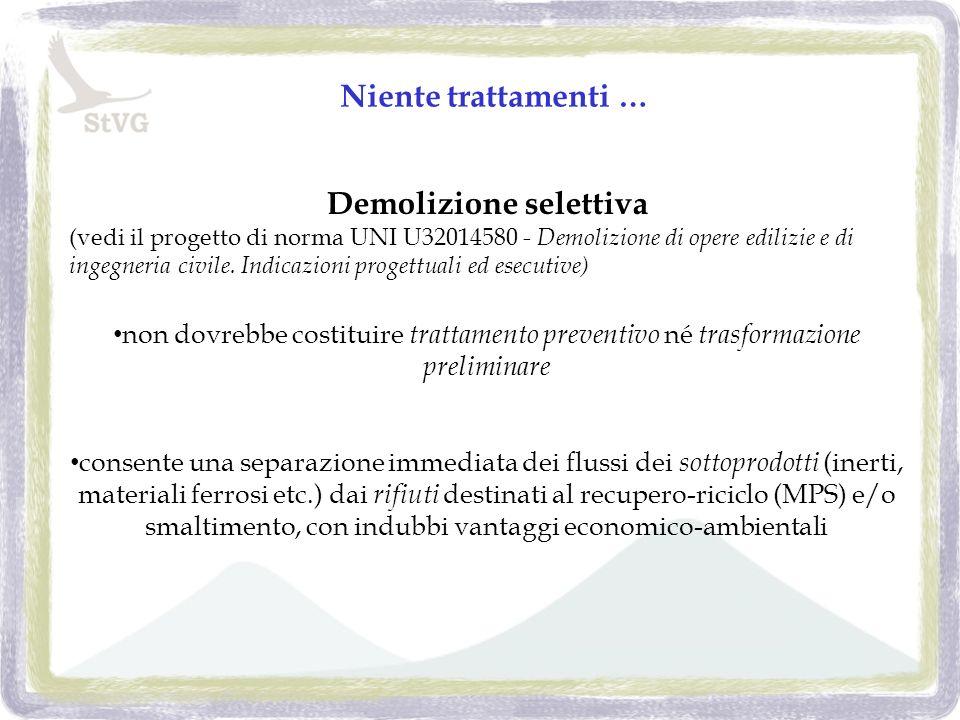 Niente trattamenti … Demolizione selettiva (vedi il progetto di norma UNI U32014580 - Demolizione di opere edilizie e di ingegneria civile.