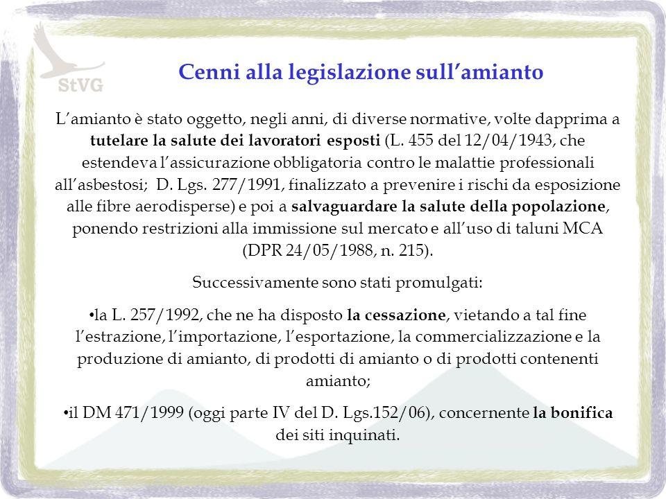 Cenni alla legislazione sullamianto Lamianto è stato oggetto, negli anni, di diverse normative, volte dapprima a tutelare la salute dei lavoratori esposti (L.