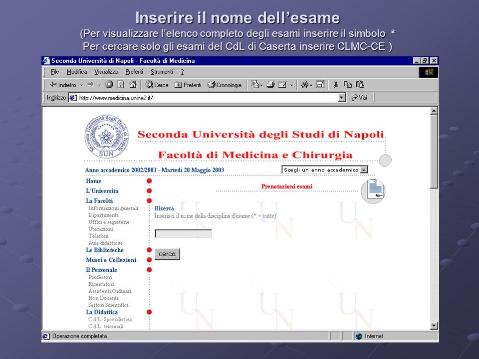 Inserire il nome dellesame (Per visualizzare lelenco completo degli esami inserire il simbolo * Per cercare solo gli esami del CdL di Caserta inserire CLMC-CE )