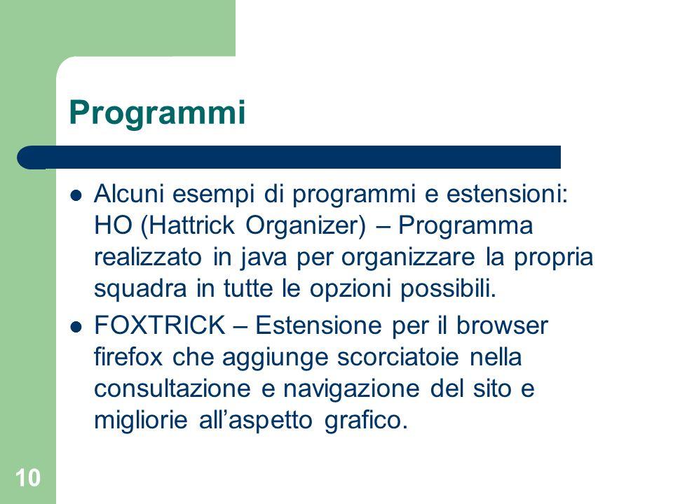 10 Programmi Alcuni esempi di programmi e estensioni: HO (Hattrick Organizer) – Programma realizzato in java per organizzare la propria squadra in tut
