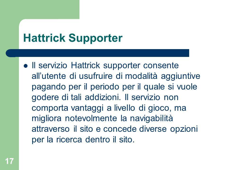 17 Hattrick Supporter Il servizio Hattrick supporter consente allutente di usufruire di modalità aggiuntive pagando per il periodo per il quale si vuo