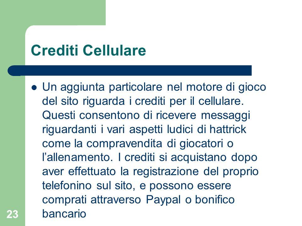 23 Crediti Cellulare Un aggiunta particolare nel motore di gioco del sito riguarda i crediti per il cellulare. Questi consentono di ricevere messaggi