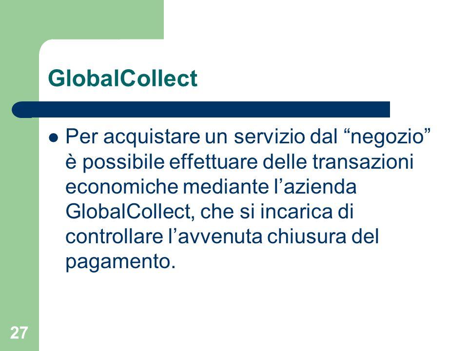 27 GlobalCollect Per acquistare un servizio dal negozio è possibile effettuare delle transazioni economiche mediante lazienda GlobalCollect, che si in