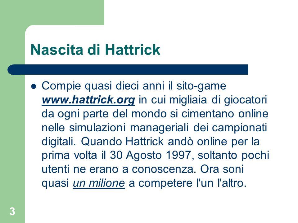3 Nascita di Hattrick Compie quasi dieci anni il sito-game www.hattrick.org in cui migliaia di giocatori da ogni parte del mondo si cimentano online n