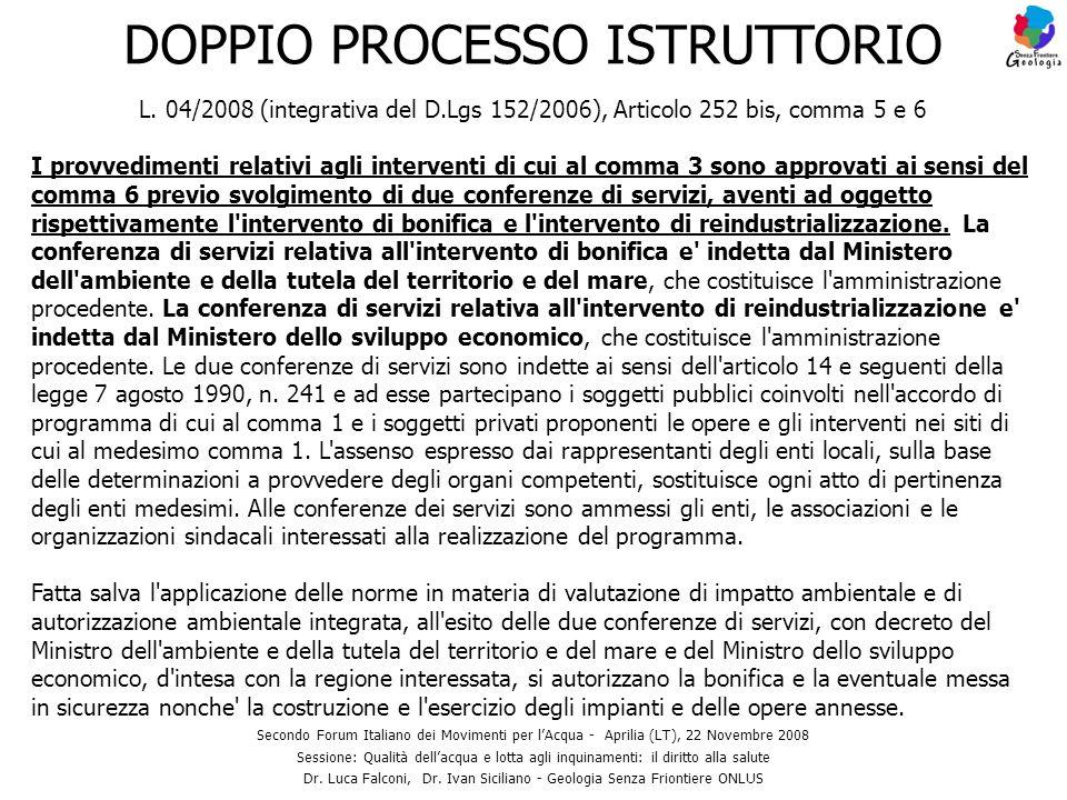 DOPPIO PROCESSO ISTRUTTORIO L. 04/2008 (integrativa del D.Lgs 152/2006), Articolo 252 bis, comma 5 e 6 I provvedimenti relativi agli interventi di cui