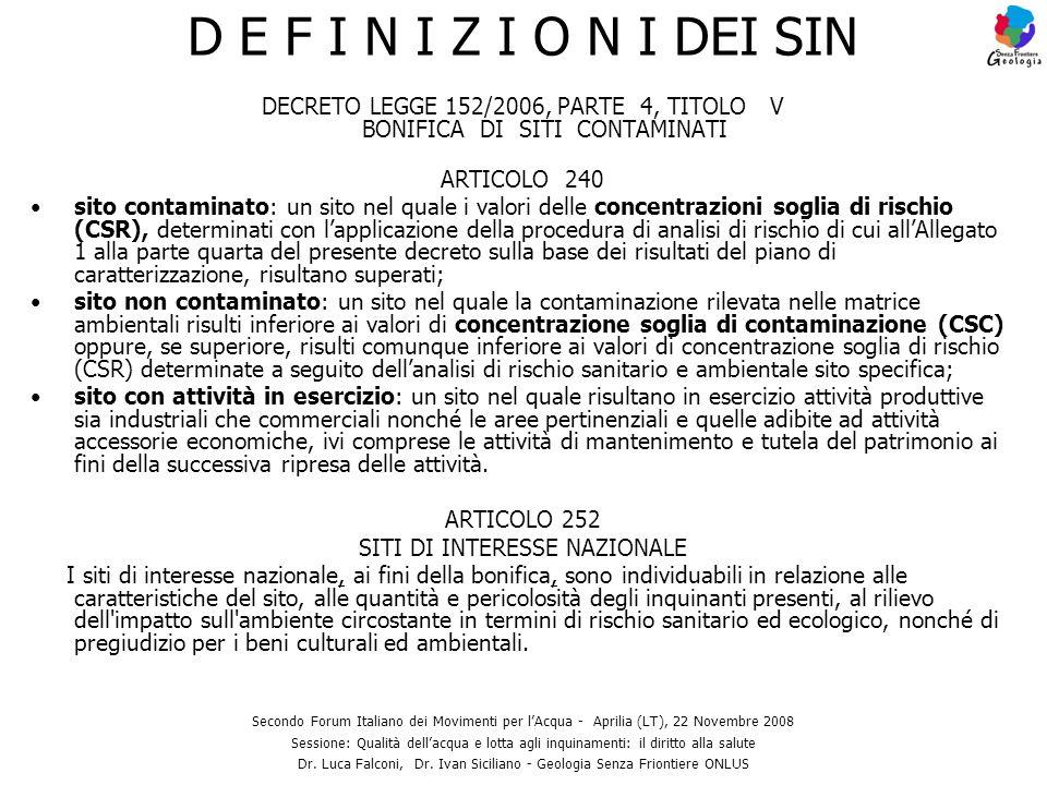 DECRETO LEGGE 152/2006, PARTE 4, TITOLO V BONIFICA DI SITI CONTAMINATI ARTICOLO 240 sito contaminato: un sito nel quale i valori delle concentrazioni