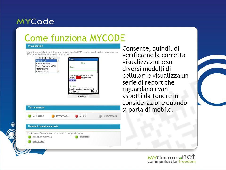 Come funziona MYCODE Consente, quindi, di verificarne la corretta visualizzazione su diversi modelli di cellulari e visualizza un serie di report che riguardano i vari aspetti da tenere in considerazione quando si parla di mobile.