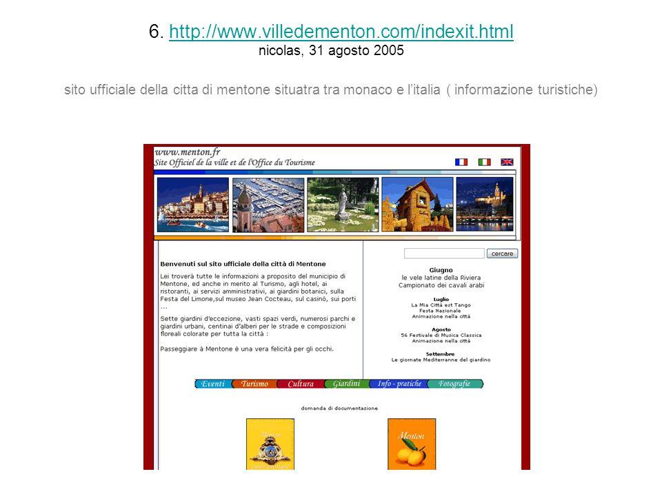 6. http://www.villedementon.com/indexit.html nicolas, 31 agosto 2005 sito ufficiale della citta di mentone situatra tra monaco e litalia ( informazion