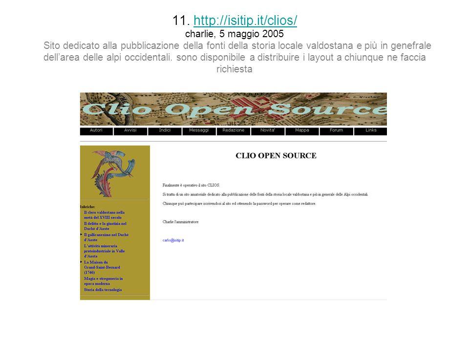11. http://isitip.it/clios/ charlie, 5 maggio 2005 Sito dedicato alla pubblicazione della fonti della storia locale valdostana e più in genefrale dell