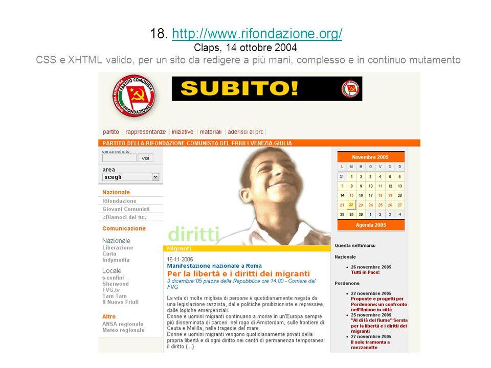 18. http://www.rifondazione.org/ Claps, 14 ottobre 2004 CSS e XHTML valido, per un sito da redigere a più mani, complesso e in continuo mutamentohttp: